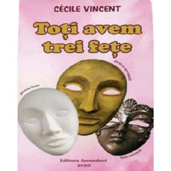 Toti avem trei fete - Cecile Vincent editura AscendentCaracteristiciAn aparitie - 2020; Format - 200 x 130 mm; Nr pagini - 80; Editie - Necartonata;ISBN9786069050392