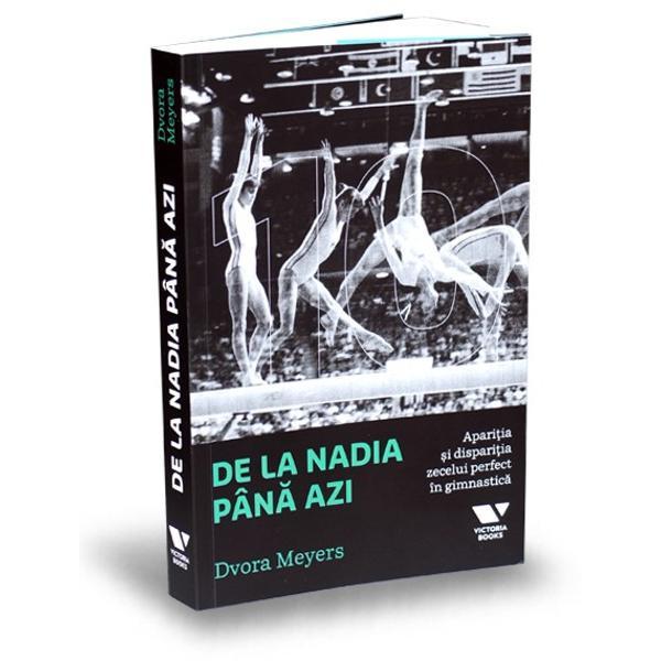 """De la Nadia pân&259; azieste un proiect al editurii Publica sus&539;inut deErste Asset ManagementsiLeadroÎn preajma edi&539;iei din 2016 a jocurilor Olimpice &537;i cu ocazia celei de-a 40-a anivers&259;ri a notei 10"""" primit&259; de Nadia Com&259;neci Dvora Meyers"""