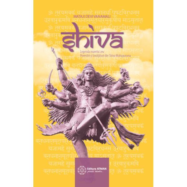 In ametitoarea galaxie de zei a panteonului hindus Shiva iese in evidenta ca fiind cel mai vechi si cel mai iubit In zorii creatiei cosmosului cu mult inainte de crearea omului el a aparut sub forma arcasului divin ce avea arcul indreptat spre Absolutul cel nerevelat Lumea este terenul lui de vanatoare Universul rasuna de prezenta sa El este atat sunetul cat si ecoul El este atat vibratia intangibila cat si substanta infinitezimala El este atat