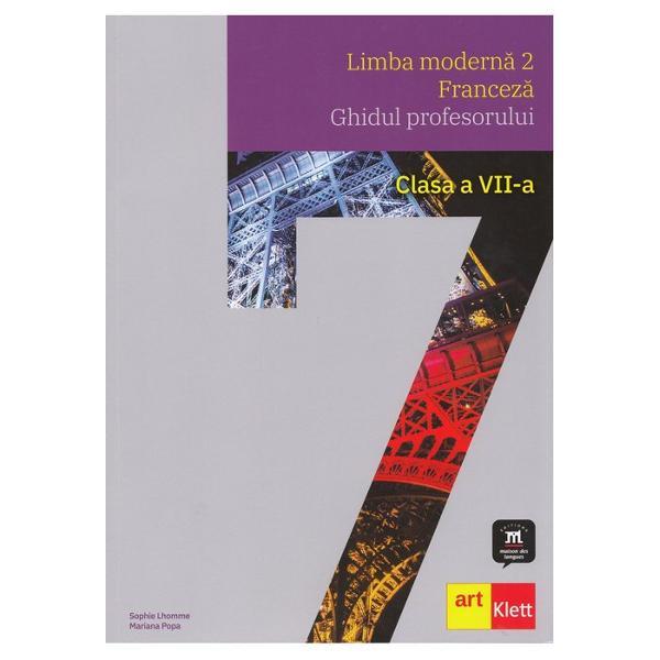 Limba modern&259; 2 – Francez&259; Clasa a VII-a ghidul profesoruluiLimba modern&259;2 Francez&259;Clasa a Vll-aestune
