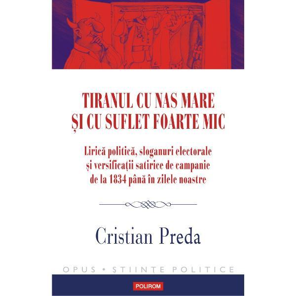 O istorie inedit&259; a politicii române&537;ti pornind de la versurile închinate domnitorilor &537;i pre&537;edin&539;ilor &537;efilor de partide &537;i cet&259;&539;enilor mini&537;trilor corup&539;i &537;i deputa&539;ilor somnoro&537;i din regimurile care s-au succedat de la Regulamentele Organice pîn&259; ast&259;zi O istorie extras&259; din ziare epigrame &537;i bro&537;uri electorale recuperat&259; din foile volante distribuite la mari