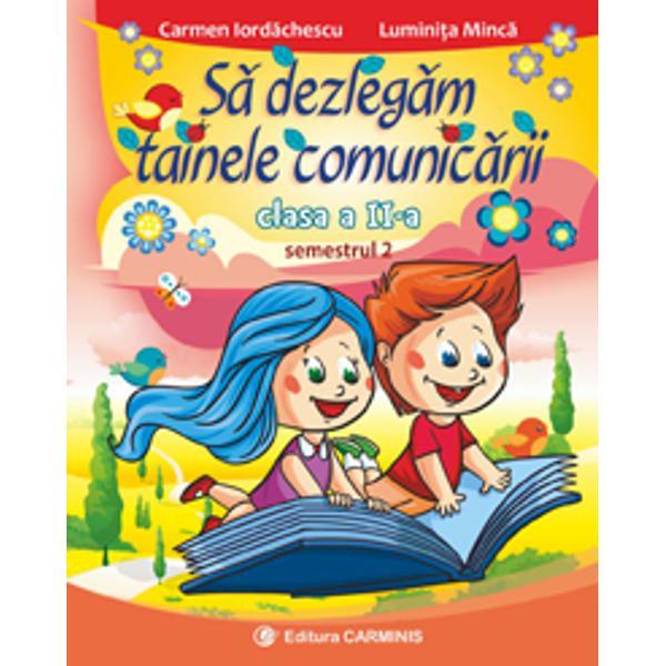 Colec&539;ia binecunoscut&259; continu&259; cu S&259; dezleg&259;m tainele comunic&259;rii Clasa a II-aRealizat&259; conform noii programe aprobat&259; prin OM nr 341819032013 lucrarea aplic&259; viziunea interdisciplinar&259; integrat&259; cu accent pe comunicare Aceasta urm&259;re&351;te succesiunea temelor din manualul de Comunicare în limba român&259; Clasa a II-a – Partea a II-a Editura CD PRESSÎn&355;elegerea textelor