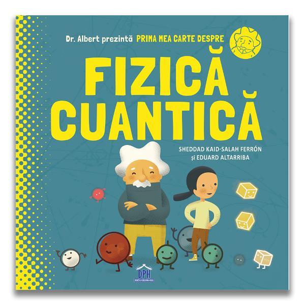 """Nou Lansare pe 28 Septembrie Livrarea din 30 Sept """"Prima mea carte despre fizica cuantic&259;"""" este un distractiv ghid ilustrat despre lumea fascinant&259; &537;i misterioas&259; a fizicii cuantice Se adreseaz&259; copiilor cu vârsta peste 10 ani Aceast&259; carte explic&259;pe în&539;elesul copiilor fizica cuantic&259; într-un mod u&537;or &537;i pl&259;cut Designul grafic este"""