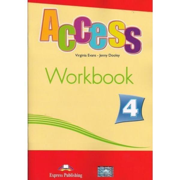 ACCESS 4 WORKBOOK  caietul de exercitii  contine o varietate de exercitii de gramatica axate pe tematica cursului Se foloseste in general dupa orele de predare din cursul Access 4 Students Book ca un caiet de teme pentru acasa Mai include exercitii de traducere si dictare ilustratii color lista cu verbele neregulate si un cod de accesare digitala a caietului Este clasificat de CEF pentru nivelul B1 Publicat la editura Express Publishing autor Virginia Evans Jenny Dooley