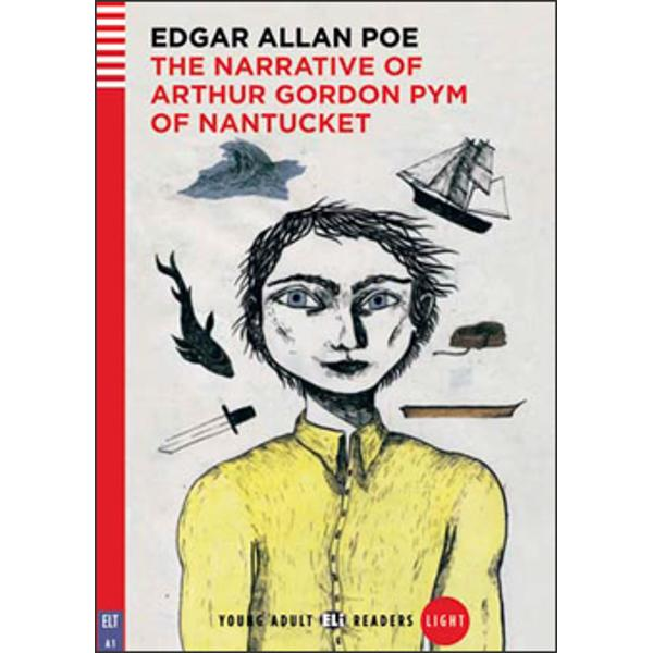 CEFR LevelA1ThemeAdventureEdgar Allan Poe's only novel is an exciting and unmissable story and a classic of American literatureHis name is Arthur Gordon Pym He comes from Nantucket Nantucket is a town in America near the sea People from Nantucket are often sailors His grandfather is a lawyer He's famous and he's very rich Gordon Pym is very luckyHe is only eighteen