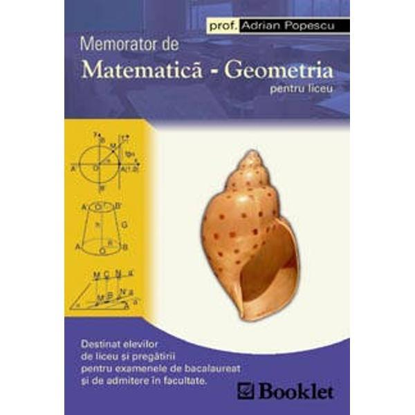 Memoratorul de matematica - Geometrie este un ghid util elevilor de nivel liceal atat pentru realizarea temelor si a activitatilor zilnice de la clasa cat si pentru pregatirea examenului de bacalaureat Lucrarea contine o sinteza a notiunilor teoretice definitii si formule de matematica si datorita formatului este un instrument de lucru extrem de practic