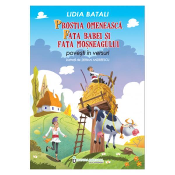 Transpunerea în versuri a celebrelor pove&537;ti ale lui Creang&259; prostia omeneasc&259; &537;i fata babei &537;i fata mo&537;neagului este o modalitate inedit&259; &537;i îndr&259;zneaâ&259; de a aduce cât mai aproape de sufletul celor mici întâmpl&259;rile &537;i personajele satului românesc din vremea marelui povestitor Pove&537;tile versificate dau ritm &537;i muzicalitate aparte peripe&539;iilor astfel încât
