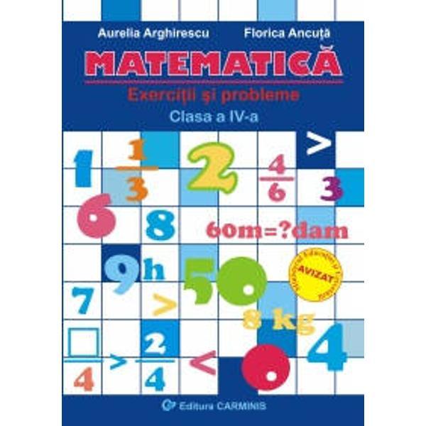 Lucrarea Matematica Exercitii si probleme Clasa a IV-a  elaborata in conformitate cu programa scolara in vigoare cuprinde un set diversificat de exercitii si probleme construite pe diferite tipuri de itemi cu alegere duala pereche cu alegere multipla cu raspuns scurt de completare cu intrebari structurate De asemenea contine rezolvari de probleme pentru aprofundarea si dezvoltarea cunostintelor elevilor pentru a realiza functiile stimuland elevul sa se perfectioneze si sa-si
