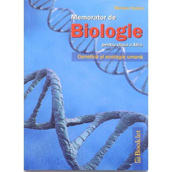 Memoratorul se adreseaza elevilor de clasa a XII-a si contine notiuni de genetica si ecologie umana genetica moleculara genetica umana ecologie umana
