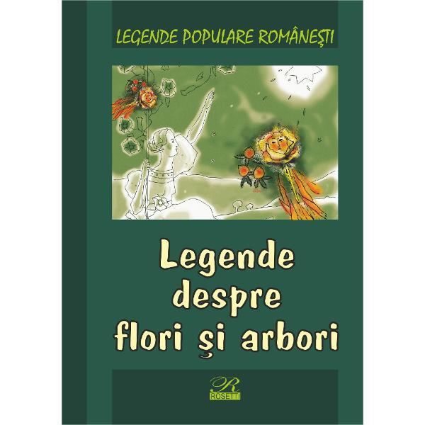 Legende populare romanesti Legende despre flori si arbori
