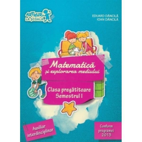 Matematica si explorarea mediului Clasa pregatitoare semestrul I Auxiliar interdisciplinar