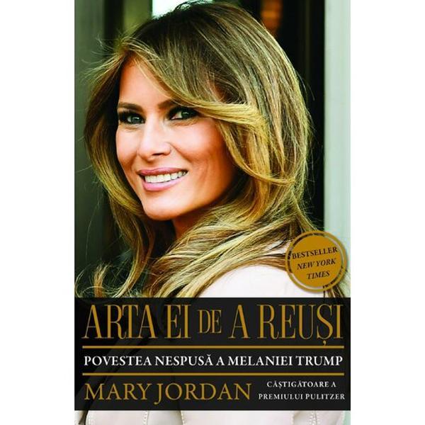 Arta ei de a reusi Povestea nespusa a Melaniei Trump- Bestseller New York TimesCastigatoare a premiului PulitzerBiografia neoficiala a Melaniei TrumpMary Jordana strâns dovezi care explic&259; rolul cheie al Melaniei în via&539;a politic&259; a lui Trump înainte &537;i dup&259; Casa Alb&259; &537;i arat&259; de ce are el încredere în instinctele ei mai mult decât în