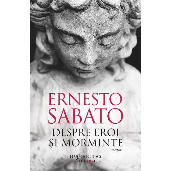 """Ultimul mare mit al literaturii argentiniene Ernesto Sabato este creatorul unei opere proteice care con&539;ine eternele contradic&539;ii &537;i fr&259;mânt&259;ri ale fiin&539;ei umane &537;i ale societ&259;&539;ii circumscrise unui univers artistic &537;i spiritual dens &537;i original""""În romanul meu am încercat s&259; surprind realitatea în toat&259; extinderea &537;i profunzimea ei înglobând nu doar"""