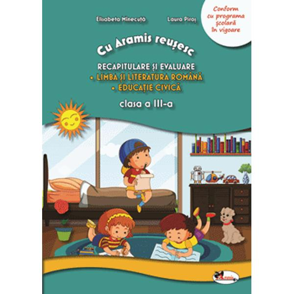 Caietul pentru clasa a III-a Cu Aramis reu&537;esc – recapitulare &537;i evaluare la limba &537;i literatura român&259; &537;i educa&539;ie civic&259; con&539;ine fi&537;e de antrenament &537;i autoevalu&259;ri cu ajutorul c&259;rora elevii vor putea de multe ori singuri s&259;-&537;i reaminteasc&259; &537;i s&259;-&537;i fixeze no&539;iunile de baz&259; asimilate pe parcursul clasei a III-a la