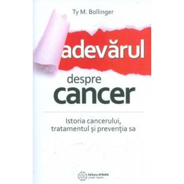 Adevarul despre cancer Istoria canceruluitratamentul si preventia sa