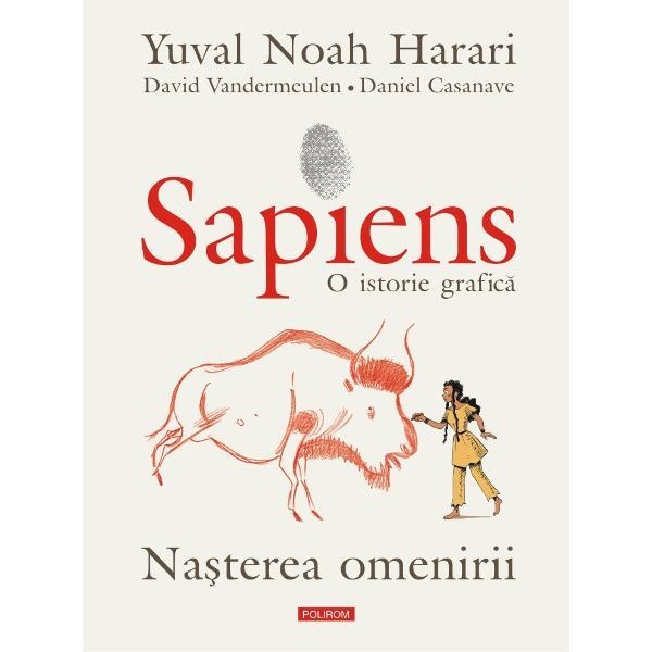 Primul volum al unei istorii ilustrate a omenirii avînd la baz&259; bestsellerul lui Yuval Noah Harari devenit o carte-fenomen la nivel mondialTraducere de Lucia PopoviciÎnNa&537;terea omenirii un Yuval fic&539;ional ne invit&259; s&259;-l înso&539;im în palpitanta aventur&259; numit&259; istorie cutreierînd p&259;mîntul al&259;turi de o sumedenie de personaje pestri&539;e Ei se
