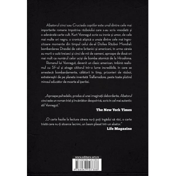 Abatorul cincisauCruciada copiiloreste unul dintre cele mai importante romane împotriva r&259;zboiului care s-au scris vreodat&259; &537;i o adev&259;rat&259; carte-cult Kurt Vonnegut scrie cu ironie &351;i umor de cele mai multe ori negru o cronic&259; atipic&259; a unuia dintre cele mai îngrozitoare momente din timpul celui de-al Doilea R&259;zboi Mondial bombardarea Dresdei de c&259;tre britanici &351;i americani în urma