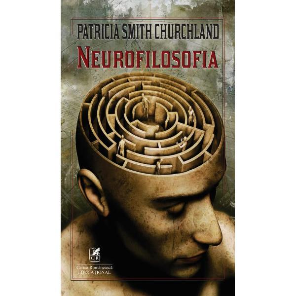 """Pentru oricine este interesat de """"adev&259;ratul"""" sistem nervos central acest volum este de departe cel mai bun produs al &537;tiin&539;ei cognitive Karl H PribramNeurofilosofia este o lucrare de pionierat Pe m&259;sur&259; ce spore&537;te în&539;elegerea creierului filosofii vor trebui s&259; &537;tie tot mai multe despre func&539;ionarea p&259;r&539;ilor acestuia în vreme ce speciali&537;tii în neuro&537;tiin&539;e se vor"""