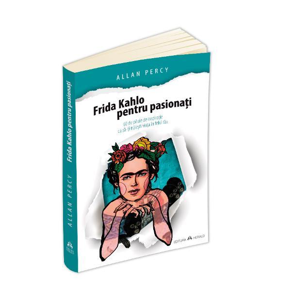 Frida Kahlo este universal recunoscuta pentru forta tablourilor sale pentru biografia ei care a inspirat filme artistice si documentare pentru libertatea cu care a trait iubirea arta si viata pe care le iubea atat de mult luptand impotriva bolii si a neintelegerii din partea societatii In aceasta carte care o prezinta pe artista mexicana ca pe o maestra a artei de a trai Allan Percy prezinta 60 de modele de inspiratie cotidiana prin care sa dam culoare existentei noastre si sa