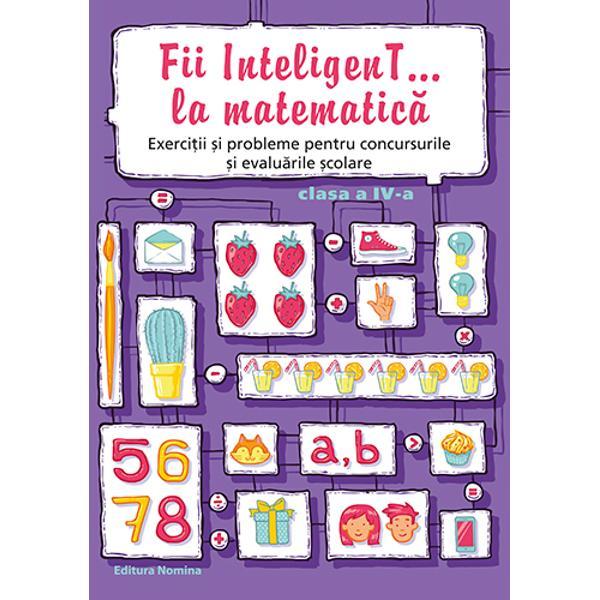 Fii inteligent la matematica clasa a IV a