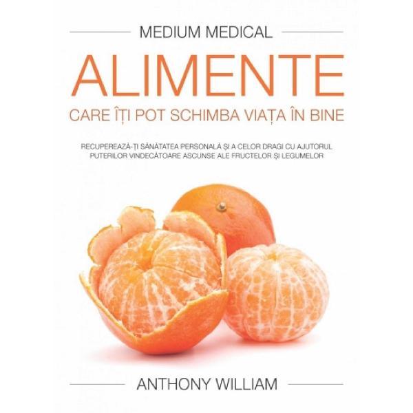 Mediumul Medical Anthony William te înva&355;&259; cum s&259; desc&259;tu&351;ezi puterile ascunse ale fructelor &351;i legumelor pentru a-&355;i transforma via&355;a în bine Iat&259; doar câteva crâmpeie din ceea ce vei descoperi în interiorul c&259;r&355;ii- Informa&355;ii referitoare la factorii specifici care stau la baza epidemiei actuale de boli