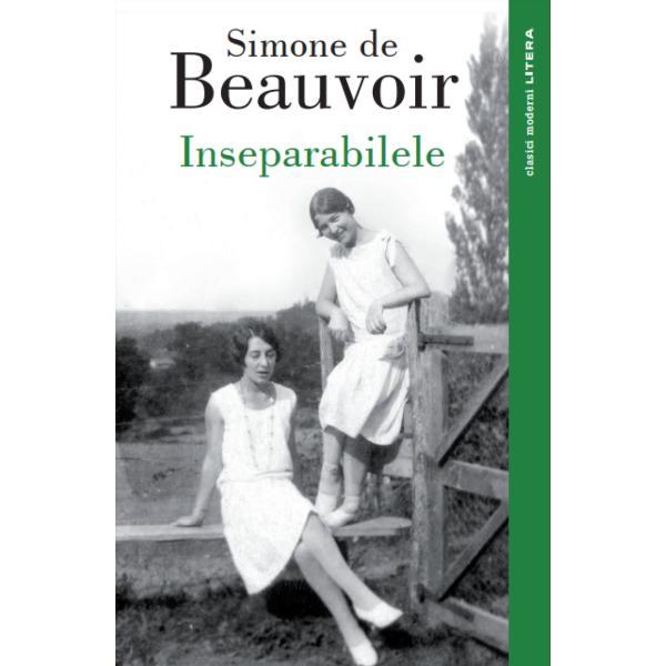 Scris &238;n 1954 la cinci ani dup&259; publicarea eseului Al doilea sex romanul Inseparabilele spune povestea prieteniei pasionale care le une&537;te pe Sylvie &537;i Andr&233;e &8211; alter ego-urile lui Simone de Beauvoir &537;i Elisabeth Lacoin Zaza &8211; de la v&226;rsta de nou&259; ani c&226;nd se &238;nt&226;lnesc la faimoasa &537;coal&259; Desir Andr&233;e este vesel&259; insolent&259; &238;ndr&259;znea&539;&259; &238;n timp ce Sylvie mai