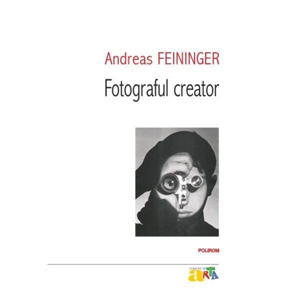 Oricine poate sa faca o fotografie draguta dar pentru ca aceasta sa fie buna cel care apasa declansatorul trebuie sa stapineasca foarte bine tehnica fotografica si principiile compozitiei Iar pentru a crea opere de arta este nevoie de mult mai mult – de la talent nativ simt estetic si creativitate pina la disponibilitate pentru efort prelungit si o buna capacitate de observare a mediului inconjurator Andreas Feininger isi sintetizeaza experienta in