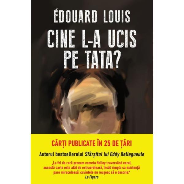 ÎnCine l-a ucis pe tata Édouard Louis autorul romanului Sfâr&537;itul lui Eddy Bellegueule exploreaz&259; momente-cheie din via&539;a tat&259;lui s&259;u tandre&539;ea dar &537;i diferen&539;ele prezente în rela&539;ia lor Scris cu pasiunea unui scriitor dedicat justi&539;iei sociale &537;i cu compasiunea unui fiu iubitor volumul prezint&259; cu seriozitate &537;i în mod str&259;lucit chestiuni legate de masculinitate