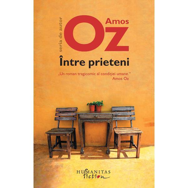 Amos Oz scruteaz&259; pasiunile &351;i sl&259;biciunile omene&351;ti într-o mare carte despre singur&259;tateÎntre prietenia primit în 2013 National Jewish Book Award USA Opera lui Amos Oz este tradus&259; în peste patruzeci de limbi