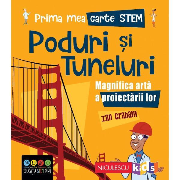Prima mea carte STEM - PODURI &536;I TUNELURI Magnifica art&259; a proiectariiCum pot s&259; sus&539;in&259; podurile o greutate atât de mareDe ce se construiesc tunelurile pe sub ap&259;Ce materiale se folosesc la construirea podurilorDescoper&259; r&259;spunsurile la aceste întreb&259;ri &537;i la multe alteleîn acest ghid fascinant despre poduri &537;i tunelurip