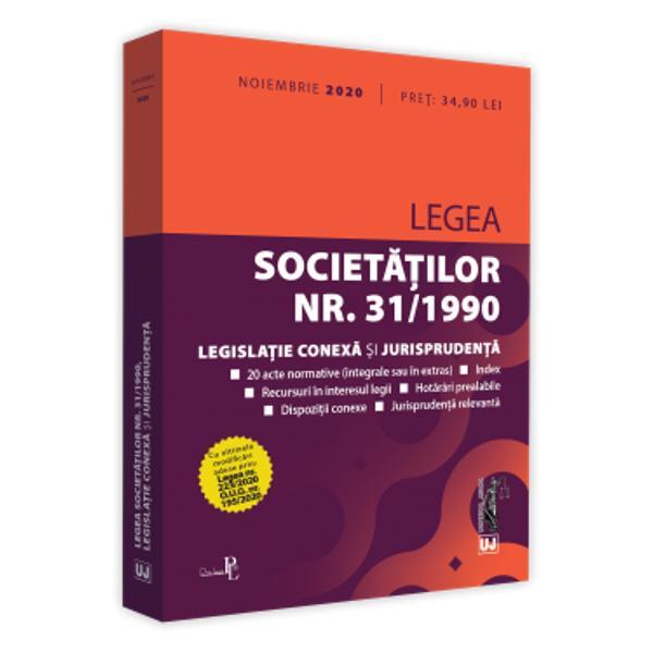 LEGEA SOCIETATILOR NR 311990 LEGISLATIE CONEXA SI JURISPRUDENTANOIEMBRIE 2020INCLUDE20 ACTE NORMATIVE INTEGRALE SAU ÎN EXTRASindexdecizii ale Curtii Constitutionalerecursuri in interesul legiihotarari prealabiledispozitii conexeJURISPRUDENTA RELEVANTAEditia a 6-a revizuit&259; a culegeriiLegea societatilor