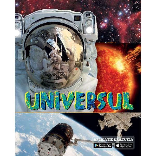 Descoper&259; tainele Universului r&259;sfoind aceast&259; carte ilustrat&259; &351;i bogat&259; în informa&355;ii utile În plus cu ajutorul aplica&355;iei po&355;i porni într-o c&259;l&259;torie fascinant&259; &351;i plin&259; de înv&259;&355;&259;minte