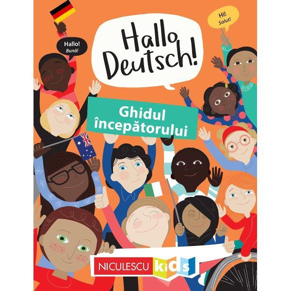 SpuneHallo&351;i de ast&259;zi vei putea începe s&259; înve&355;i limba german&259;Cartea se adreseaz&259; copiilor care fac primii pa&351;i în studiul limbii germane Fiecare sec&355;iune a acestui ghid este ilustrat&259; în mod atractiv &351;i îi încurajeaz&259; pe cei mici s&259; fie entuzia&351;ti