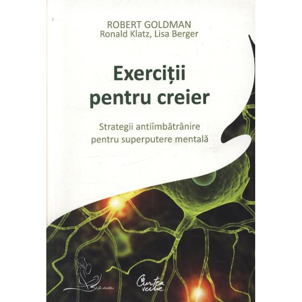 """Exerci&355;ii pentru creier rezum&259; cele mai recente &351;i revolu&355;ionare informa&355;ii despre cum s&259; ne p&259;str&259;m s&259;n&259;tatea creierului s&259; ne îmbun&259;t&259;&355;im memoria concentrarea creativitatea &351;i s&259; ne bucur&259;m de o minte armonioas&259; pentru tot restul vie&355;ii""""Singura carte care"""
