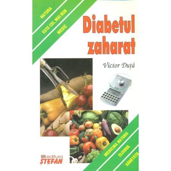 Cartea Diabetul zaharat de Victor Duta care dezbate tratarea diabetului prin mijloace si metode naturiste