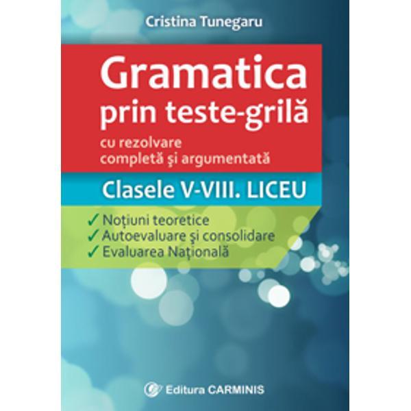 Gramatica prin teste-gril&259; – cu rezolvare complet&259; &537;i argumentat&259;• este un instrument modern &537;i practic de înv&259;&539;are logic&259; a gramaticii limbii române pentru examenele na&539;ionale &537;i test&259;ri dar &537;i de evaluare;• gramatica explicat&259; în termeni simpli este accesibil&259; pentru toate nivelurile de înv&259;&539;are;• se adreseaz&259; elevilor &537;i