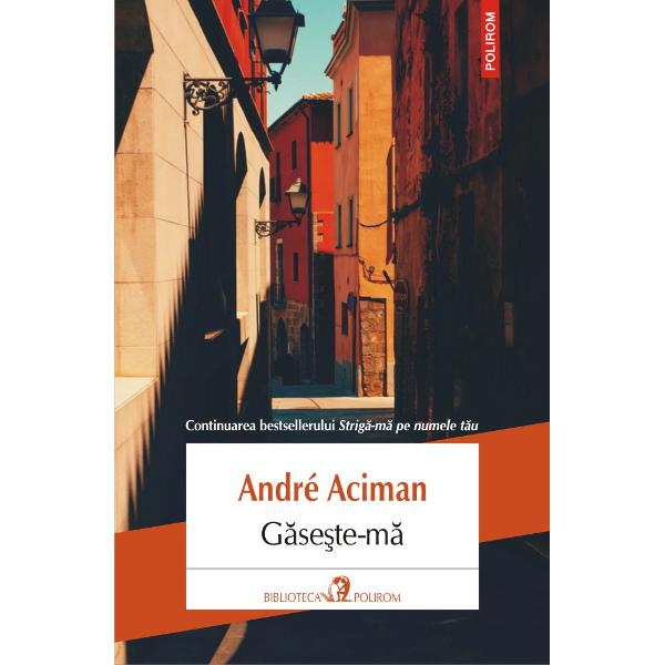 Continuarea bestselleruluiStrig&259;-m&259; pe numele t&259;uPoate c&259; pove&351;tile de iubire nu se termin&259; niciodat&259; – aceasta pare a fi ideea ce st&259; la baza noului roman al lui André AcimanG&259;se&351;te-m&259; Îl reîntîlnim aici pe Elio Perlman protagonistul dinStrig&259;-m&259; pe numele t&259;u la zece ani dup&259; încheierea scurtei &351;i