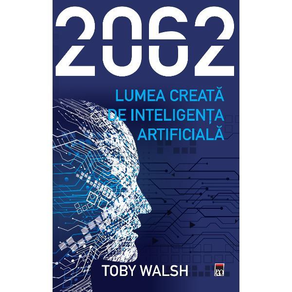 2062 este anul în care vom avea robo&539;i la fel de inteligen&539;i ca noi Acest lucru este sus&539;inut de majoritatea exper&539;ilor în domeniile inteligen&539;ei artificiale &537;i roboticii Dar cum va ar&259;ta acest viitorCum se va desf&259;&537;ura via&539;a pe aceast&259; planet&259; Profesorul Toby Walsh analizeaz&259; impactul pe care inteligen&539;a artificial&259; îl va avea asupra muncii r&259;zboiului politicii economiei
