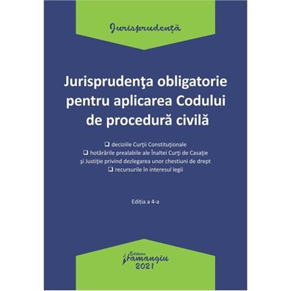 Pregatirea continua a practicienilor dreptului este o cerinta indispensabila de-a lungul carierei lor profesionale Aceasta pregatire include atat cunoasterea temeinica a legii dar si a celor statuate in jurisprudenta obligatorie a Inaltei Curti de Casatie si Justitie si a Curtii ConstitutionaleIn lucrareaJurisprudenta obligatorie pentru aplicarea Codului de procedura civilaau fost incluse atat deciziile prin care Curtea Constitutionala a declarat