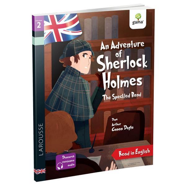 Î&539;i dore&537;ti s&259; cite&537;ti în limba englez&259;Banda P&259;tat&259; o aventur&259; a lui Sherlock Holmes Cu Larousse acum este simplu fiindc&259; aitext adaptat &537;i aprobat de cadre didacticeilustra&539;ii care te ajut&259; s&259; urm&259;re&537;ti ac&539;iuneaformat potrivit &537;i pentru copiii cu dificult&259;&539;i de citire sau dislexiedic&539;ionar