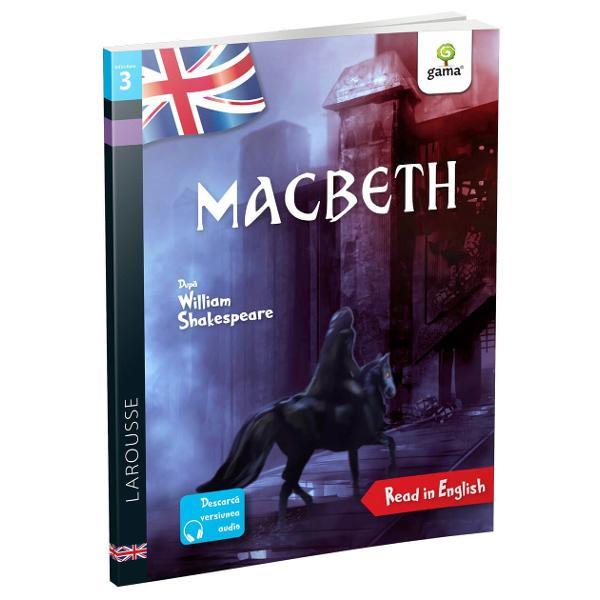 Î&539;i dore&537;ti s&259; cite&537;ti în limba englez&259; Macbeth Cu Larousse acum este simplu fiindc&259; aitext adaptat &537;i aprobat de cadre didacticeilustra&539;ii care te ajut&259; s&259; urm&259;re&537;ti ac&539;iuneaformat potrivit &537;i pentru copiii cu dificult&259;&539;i de citire sau dislexiedic&539;ionar englez-român la sfâr&537;itul fiec&259;rui volum ca s&259;