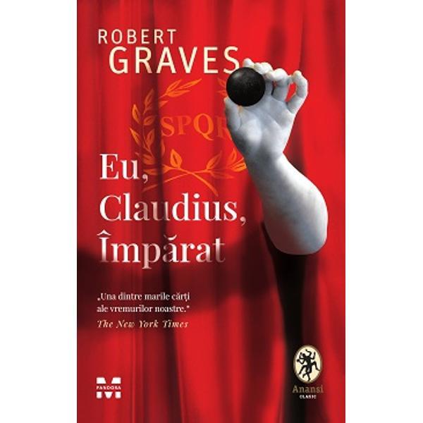 """Din autobiografia lui Tiberius Claudius Împ&259;rat al Romanilor n&259;scut în anul 10 îen asasinat &537;i zeificat în anul 54 en""""Una dintre marile c&259;r&539;i ale vremurilor noastreThe New York TimesDesconsiderat din cauza infirmit&259;&539;ii tratat ca un înapoiat dispre&539;uit din cauza bâlbâielii sale Tiberius Claudius Drusus Nero Germanicus a supravie&539;uit intrigilor &537;i"""