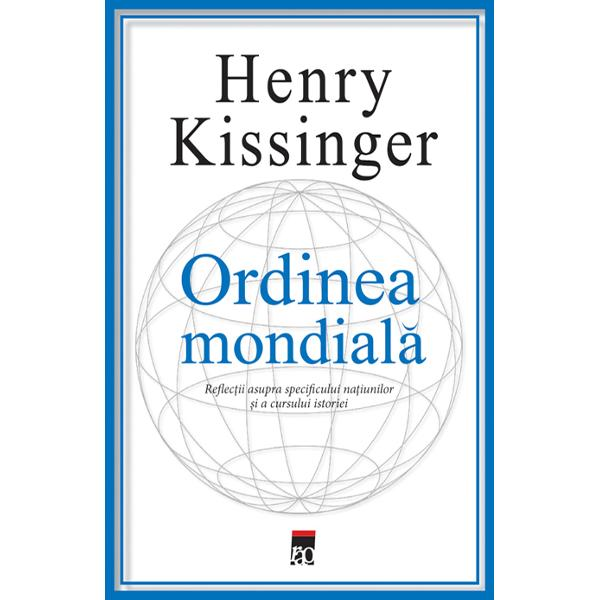 In Ordinea mondiala Henry Kissinger mediteaza asupra armoniei internationale dar si asupra conflictelor care macina de ani buni planeta Bazandu-se pe propria experienta kissinger este unul dintre cei mai respectati diplomati din lume autorul analizeaza meticulos marea provocare a secolului XXI cum sa construim ordinea mondiala intr-o epoca in care abunda perspectivele istorice divergente conflictele violente extremismul ideologic iar tehnologia cunoaste un avant fara