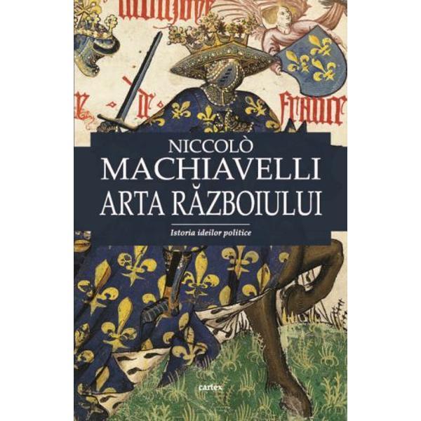 Machiavelli - Arta razboiului editia 2017