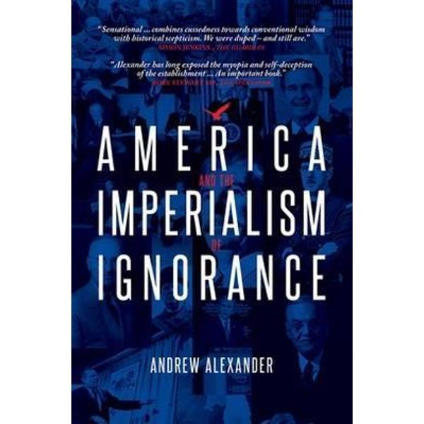 A scathing analysis of six decades of American foreign policy drawing on new archive material and research America and the Imperialism of Ignorance offers a unique perspective on the recent wars in Iraq and Afganistan Journalist and historian Andrew Alexander demonstrates how Americas war-like reaction to global events since the end of World War II have been knee-jerk unnecessary and largely counter productive He argues that the entire Cold War was a red herring--the United States and