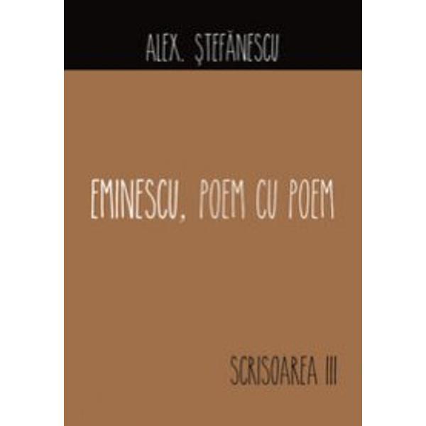 """Volumul """"Eminescu poem cu poem Scrisoarea III"""" ne dezva&539;&259; de toate vechile obiceiuri de interpretare care au prezentat în limbaj de lemn poezia eminescian&259; Alex &536;tef&259;nescu ne face din nou cuno&537;tin&539;&259; de data aceasta în cuvinte simple &537;i idei proaspete cu una dintre cele mai cunoscute poezii din literatura român&259; Analiza sa cuprinde observa&539;ii fresh &537;i referin&539;e"""