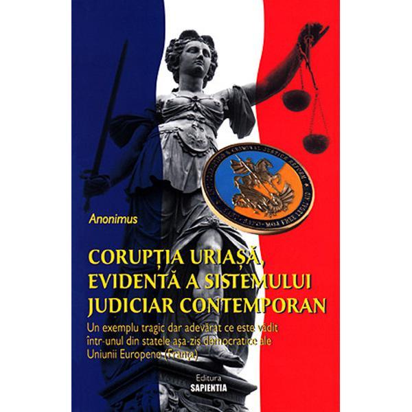 """Corup&355;ia uria&351;&259; evident&259; a sistemului judiciar contemporan - un exemplu tragic dar adevarat ce este v&259;dit într-unul din statele a&351;a-zis democratice ale Uniunii Europene Fran&355;a """"Justi&355;ie &351;i corup&355;ie asocierea acestor dou&259; cuvinte ar putea p&259;rea în acela&351;i timp îndr&259;znea&355;&259; &351;i provocatoare pentru unii scandaloas&259; pentru al&355;ii sau pur &351;i simplu evident&259;"""