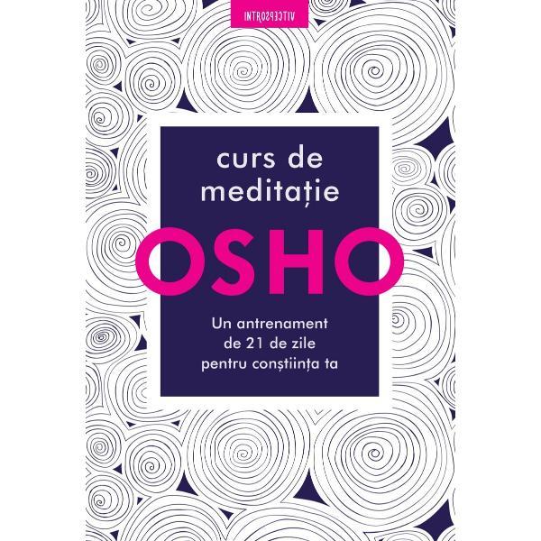 Poate fi dificil pentru mintea hiperactiv&259; a secolului XXI s&259; se relaxeze într-o experien&355;&259; a lini&351;tii &351;i a con&351;tiin&355;ei de sine Recunoscând acest lucru respectatul mistic Osho a dezvoltat noi tehnici de medita&355;ie pentru a aborda provoc&259;rile min&355;ii moderne Curs de medita&355;ie demonstreaz&259; aceste tehnici într-o form&259; u&351;or de utilizat În fiecare zi pute&355;i înv&259;&355;a un nou
