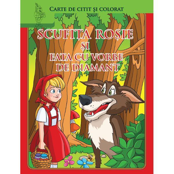 Scufi&539;a ro&537;ie &537;i Fata cu vorbe de diamant este o carte de citit &537;i colorat adresat&259; copiilor mici &537;i pre&537;colarilor     Recomandare de varsta 3 ani