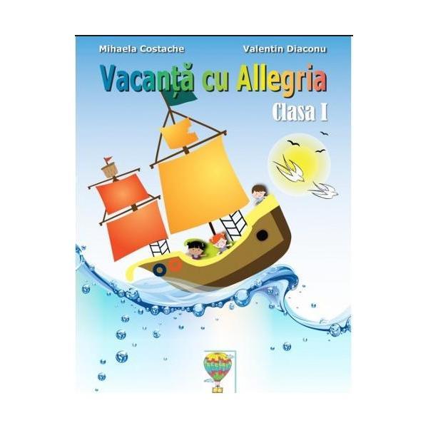 Vacanta cu Allegria - aceasta lucrare se adreseaza elevilor din clasa I si este elaborata in conformitate cu noua programa scolara Contine DIPLOMA